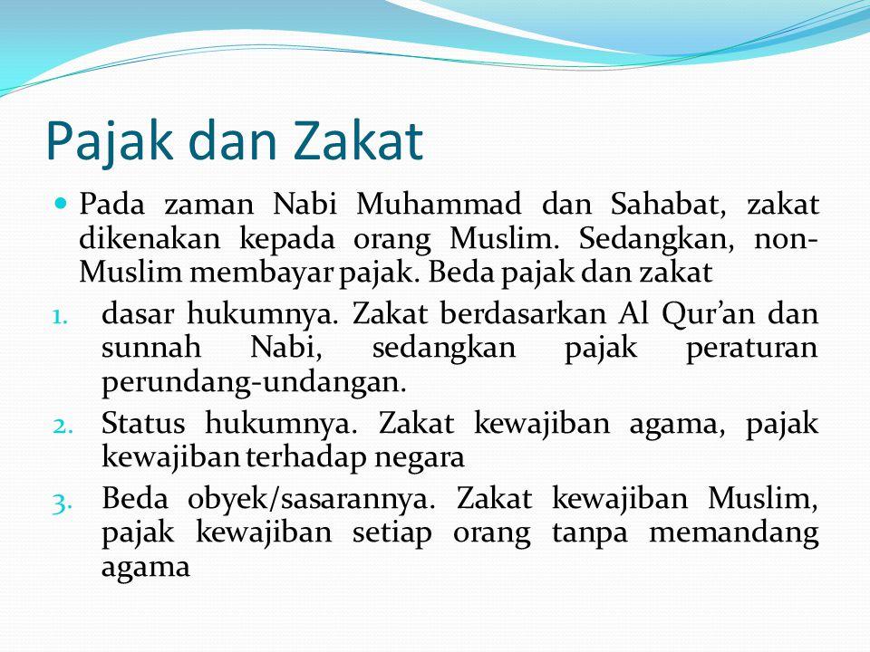 Pajak dan Zakat Pada zaman Nabi Muhammad dan Sahabat, zakat dikenakan kepada orang Muslim. Sedangkan, non- Muslim membayar pajak. Beda pajak dan zakat