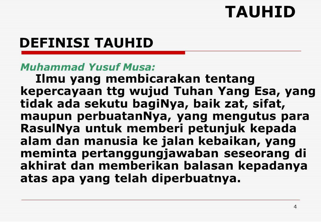 5 TAUHID Muhammad Jasar : Ilmu yang membahas tentang kepercayaan atau akidah agama Islam dengan dalil-dalil yang meyakinkan.