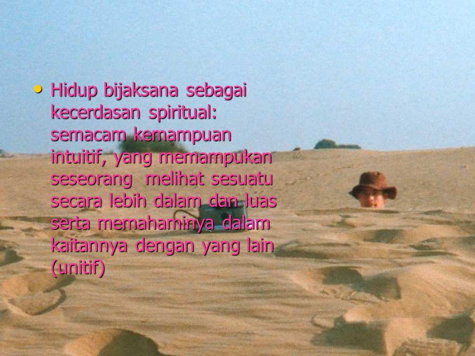 Meraih kebijaksanaan : Mau hidup dibimbing oleh iman, hati nurani dan akal sehat.