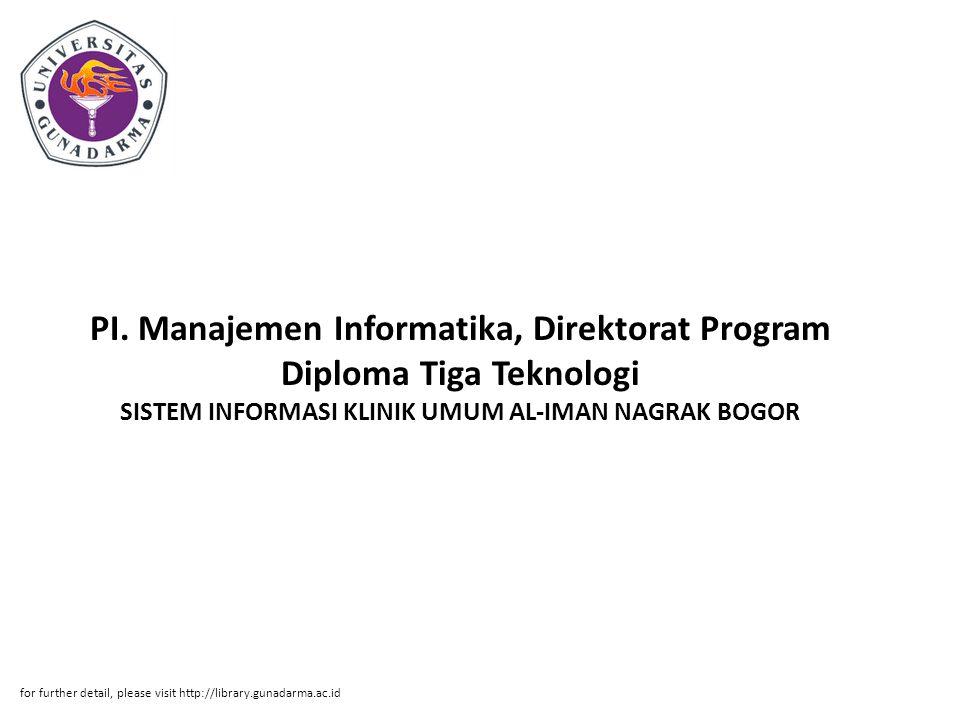 PI. Manajemen Informatika, Direktorat Program Diploma Tiga Teknologi SISTEM INFORMASI KLINIK UMUM AL-IMAN NAGRAK BOGOR for further detail, please visi