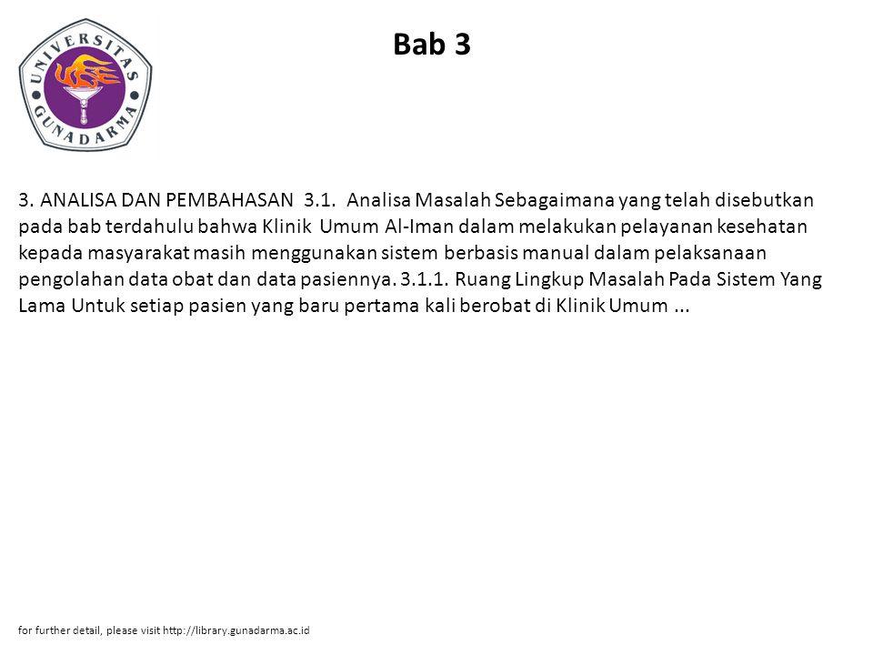 Bab 3 3. ANALISA DAN PEMBAHASAN 3.1. Analisa Masalah Sebagaimana yang telah disebutkan pada bab terdahulu bahwa Klinik Umum Al-Iman dalam melakukan pe
