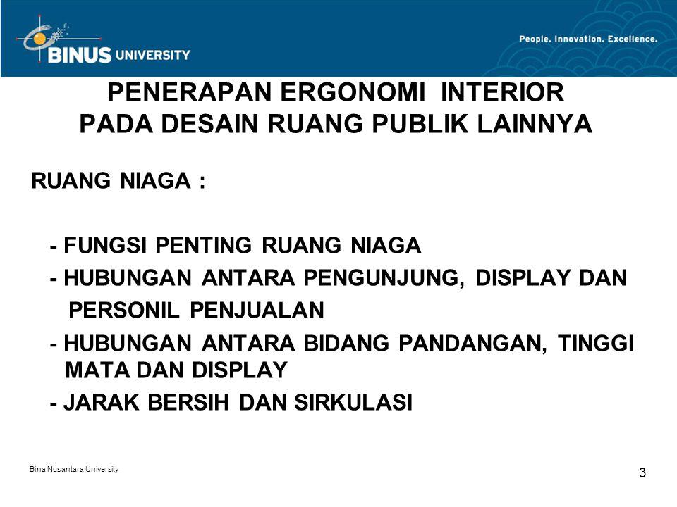 Bina Nusantara University 3 PENERAPAN ERGONOMI INTERIOR PADA DESAIN RUANG PUBLIK LAINNYA RUANG NIAGA : - FUNGSI PENTING RUANG NIAGA - HUBUNGAN ANTARA