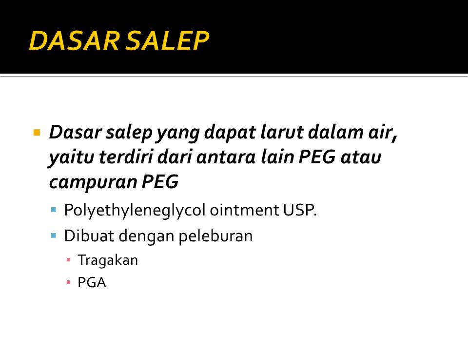  Dasar salep yang dapat larut dalam air, yaitu terdiri dari antara lain PEG atau campuran PEG  Polyethyleneglycol ointment USP.  Dibuat dengan pele