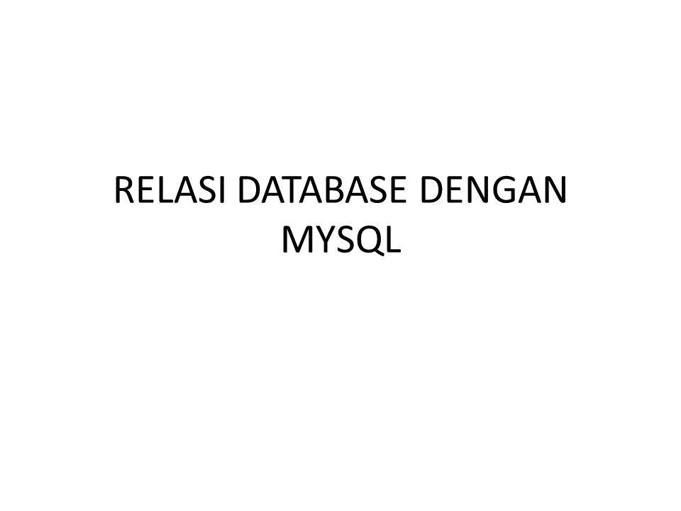 RELASI DATABASE DENGAN MYSQL