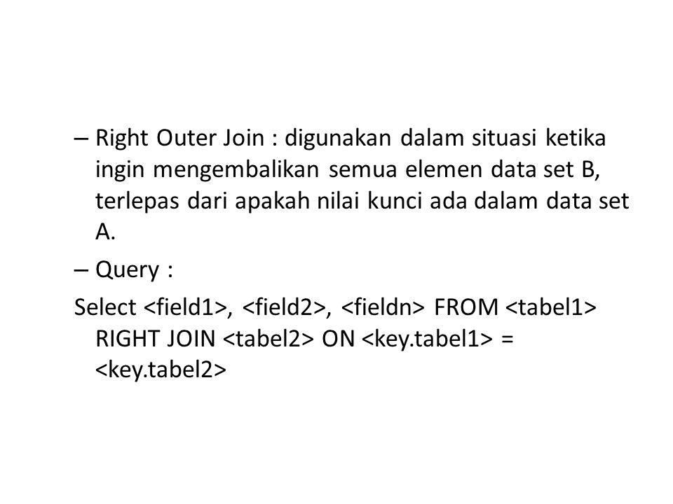– Right Outer Join : digunakan dalam situasi ketika ingin mengembalikan semua elemen data set B, terlepas dari apakah nilai kunci ada dalam data set A