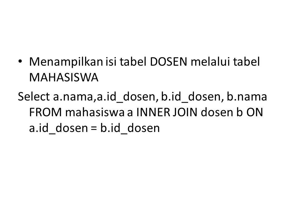 Menampilkan isi tabel DOSEN melalui tabel MAHASISWA Select a.nama,a.id_dosen, b.id_dosen, b.nama FROM mahasiswa a INNER JOIN dosen b ON a.id_dosen = b