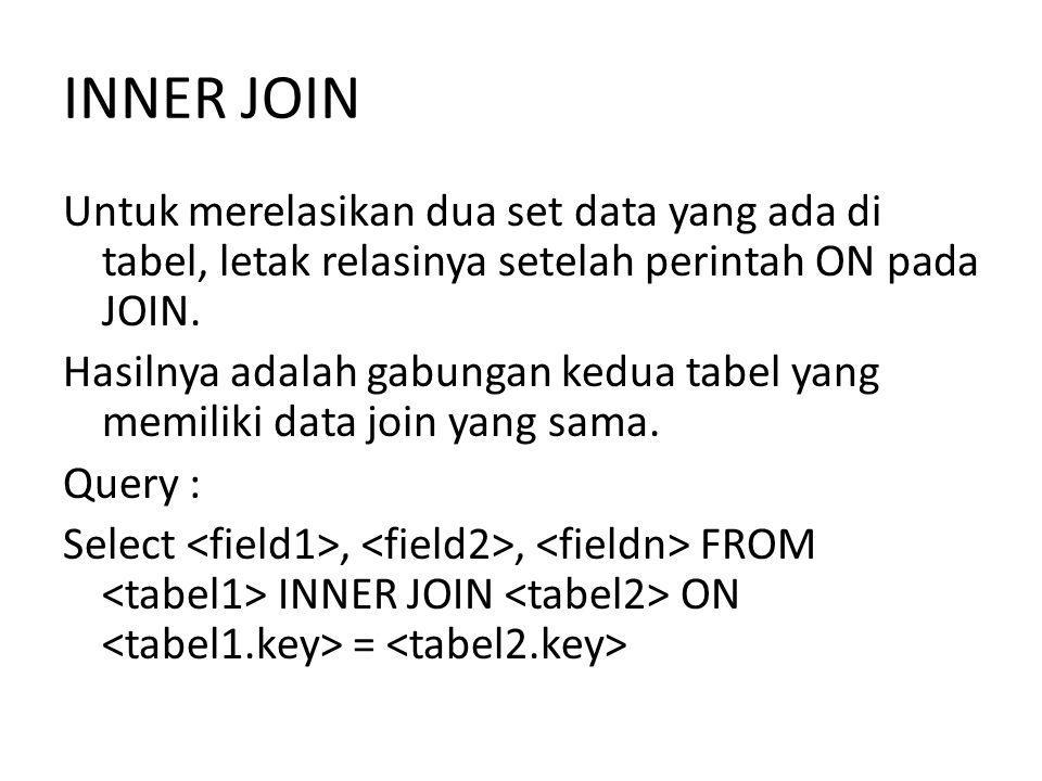 INNER JOIN Untuk merelasikan dua set data yang ada di tabel, letak relasinya setelah perintah ON pada JOIN. Hasilnya adalah gabungan kedua tabel yang