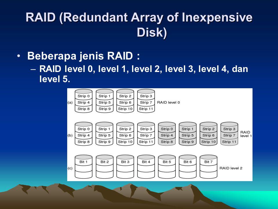 RAID (Redundant Array of Inexpensive Disk) Beberapa jenis RAID : –RAID level 0, level 1, level 2, level 3, level 4, dan level 5.