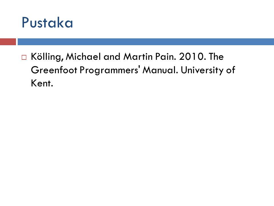 Pustaka  Kölling, Michael and Martin Pain. 2010. The Greenfoot Programmers' Manual. University of Kent.