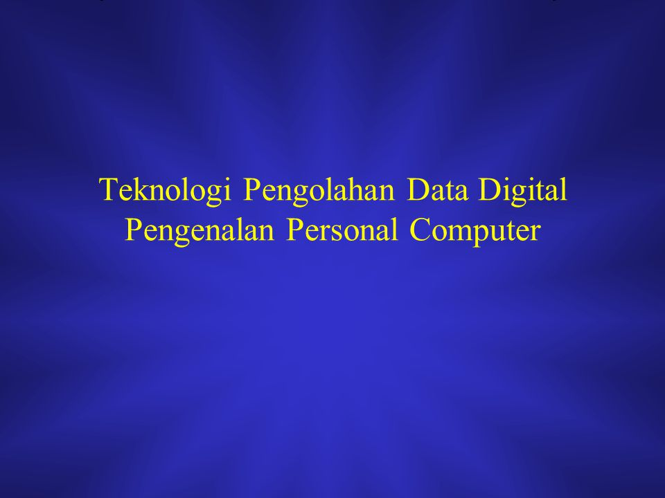 Maksud Mengenal dan Memahami Tentang Personal Computer Tujuan –Mengenal Komponen PC –Memahami Penggunaan Komponen PC –Perakitan PC