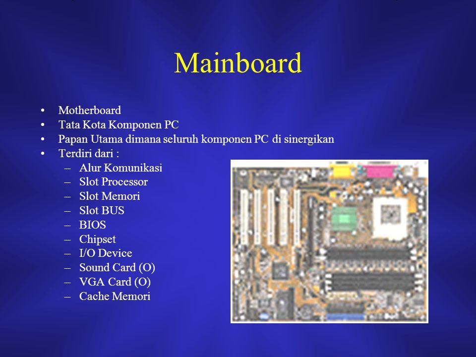 Mainboard Motherboard Tata Kota Komponen PC Papan Utama dimana seluruh komponen PC di sinergikan Terdiri dari : –Alur Komunikasi –Slot Processor –Slot