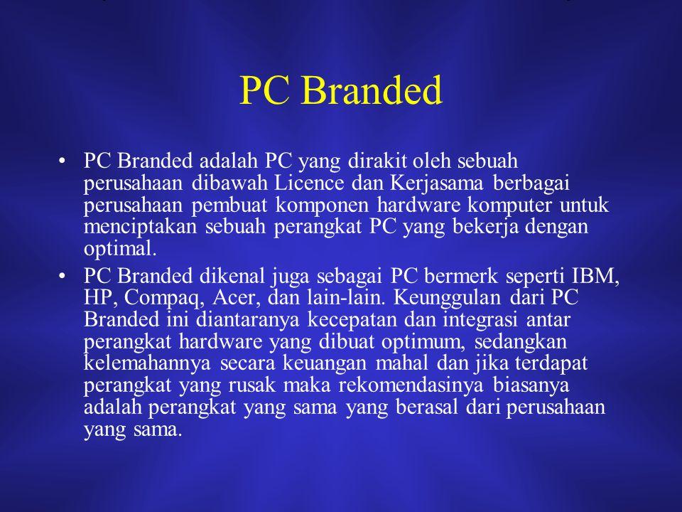 PC Non-Branded PC Non-Branded atau orang mengenalnya dengan istilah lain PC Rakitan merupakan PC yang dirakit oleh perusahaan atau perorangan dengan mengikuti spesifikasi yang ditentukan oleh perusahaan Mainboard atau Motherboard untuk komponen hardware lain yang dapat terpasang atau dirakit untuk membuat sebuah PC.