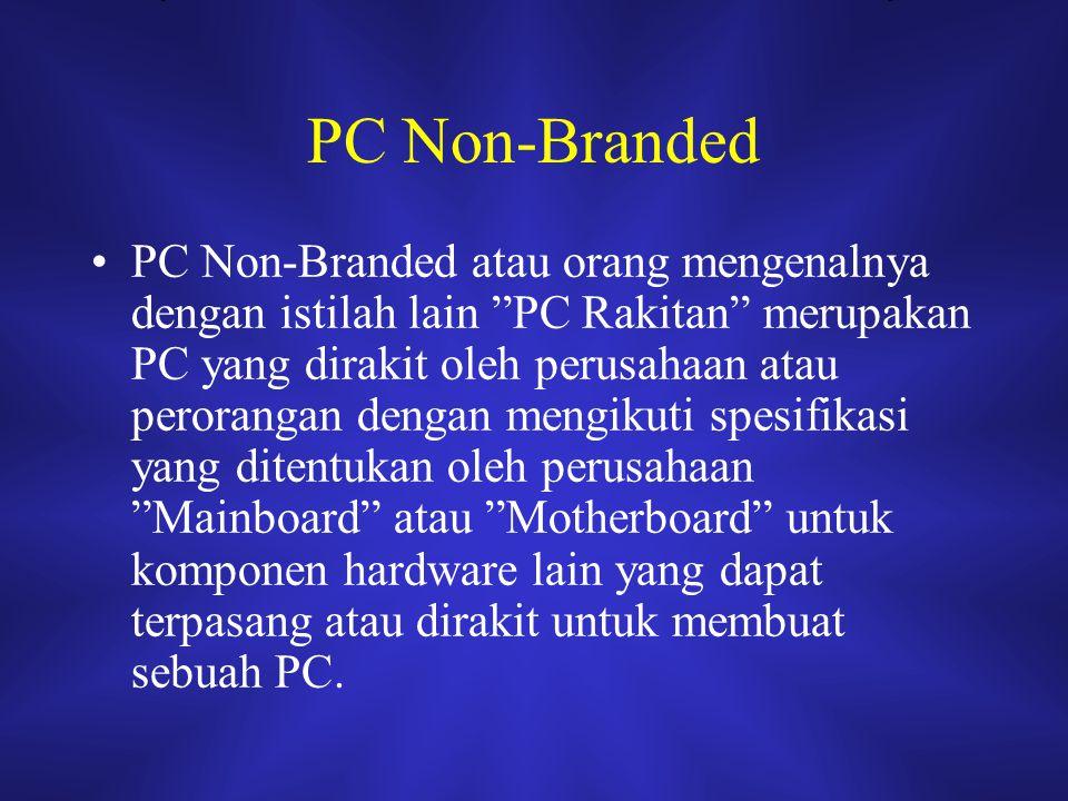 """PC Non-Branded PC Non-Branded atau orang mengenalnya dengan istilah lain """"PC Rakitan"""" merupakan PC yang dirakit oleh perusahaan atau perorangan dengan"""