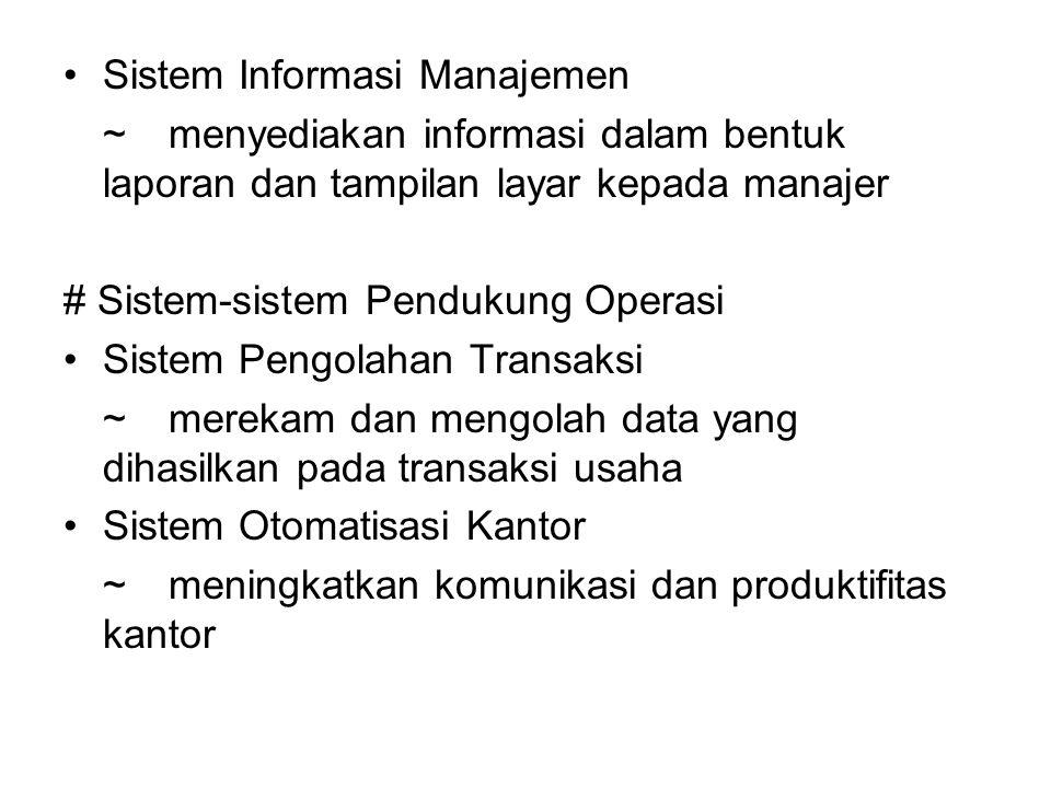 Sistem Informasi Manajemen ~menyediakan informasi dalam bentuk laporan dan tampilan layar kepada manajer # Sistem-sistem Pendukung Operasi Sistem Peng