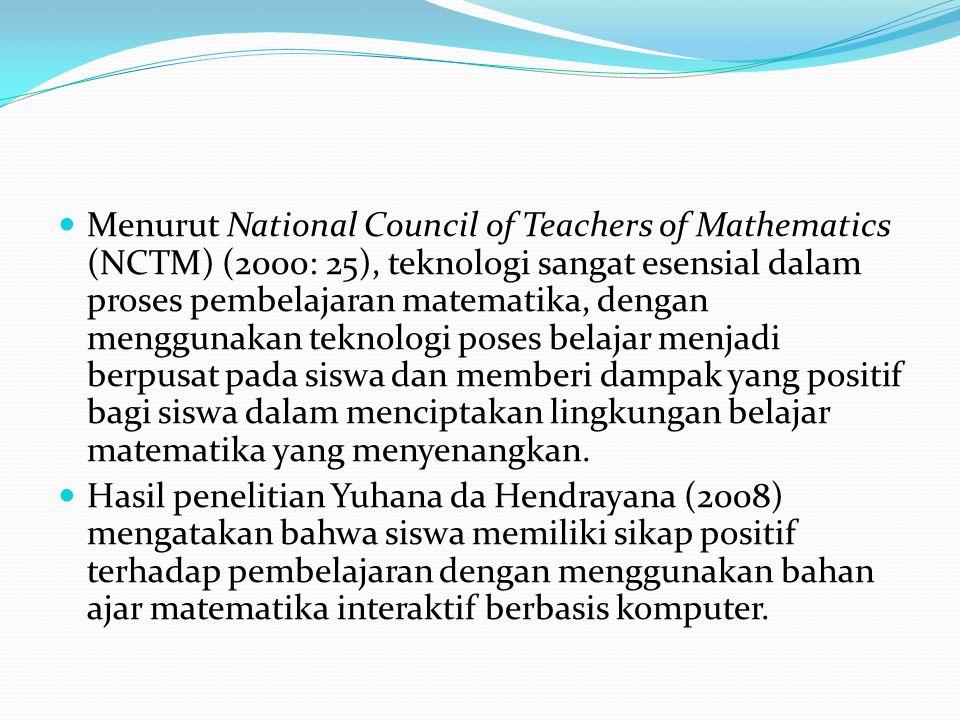 Menurut National Council of Teachers of Mathematics (NCTM) (2000: 25), teknologi sangat esensial dalam proses pembelajaran matematika, dengan menggunakan teknologi poses belajar menjadi berpusat pada siswa dan memberi dampak yang positif bagi siswa dalam menciptakan lingkungan belajar matematika yang menyenangkan.