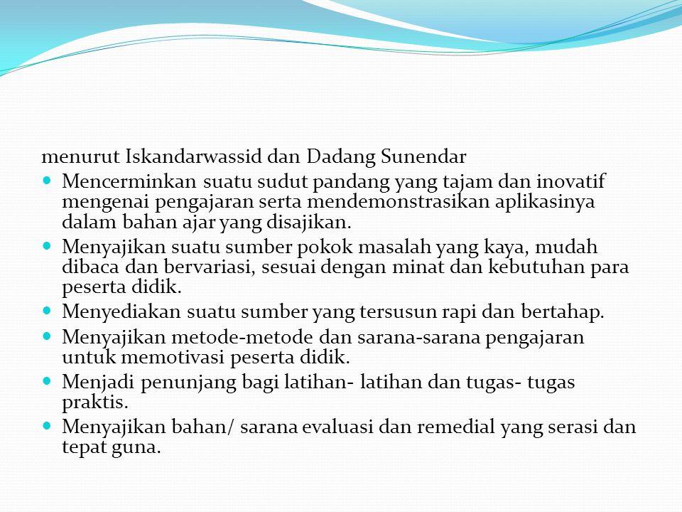menurut Iskandarwassid dan Dadang Sunendar Mencerminkan suatu sudut pandang yang tajam dan inovatif mengenai pengajaran serta mendemonstrasikan aplikasinya dalam bahan ajar yang disajikan.