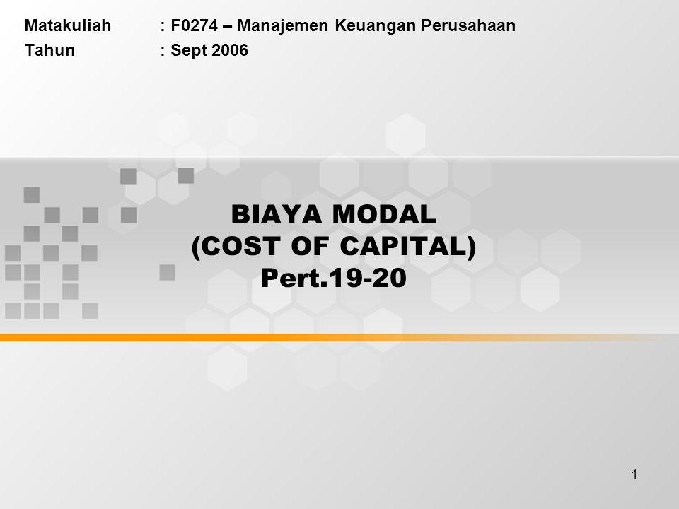 1 BIAYA MODAL (COST OF CAPITAL) Pert.19-20 Matakuliah: F0274 – Manajemen Keuangan Perusahaan Tahun: Sept 2006
