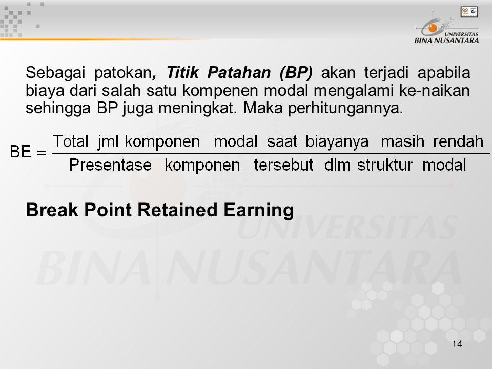 14 Sebagai patokan, Titik Patahan (BP) akan terjadi apabila biaya dari salah satu kompenen modal mengalami ke-naikan sehingga BP juga meningkat. Maka