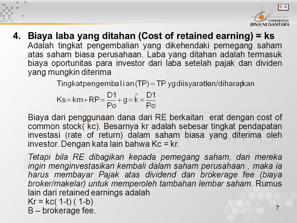 7 4.Biaya laba yang ditahan (Cost of retained earning) = ks Adalah tingkat pengembalian yang dikehendaki pemegang saham atas saham biasa perusahaan. L