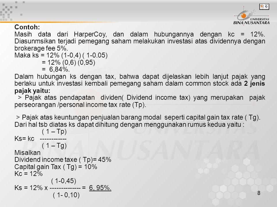 8 Contoh: Masih data dari HarperCoy, dan dalam hubungannya dengan kc = 12%. Diasunmsikan terjadi pemegang saham melakukan investasi atas dividennya de