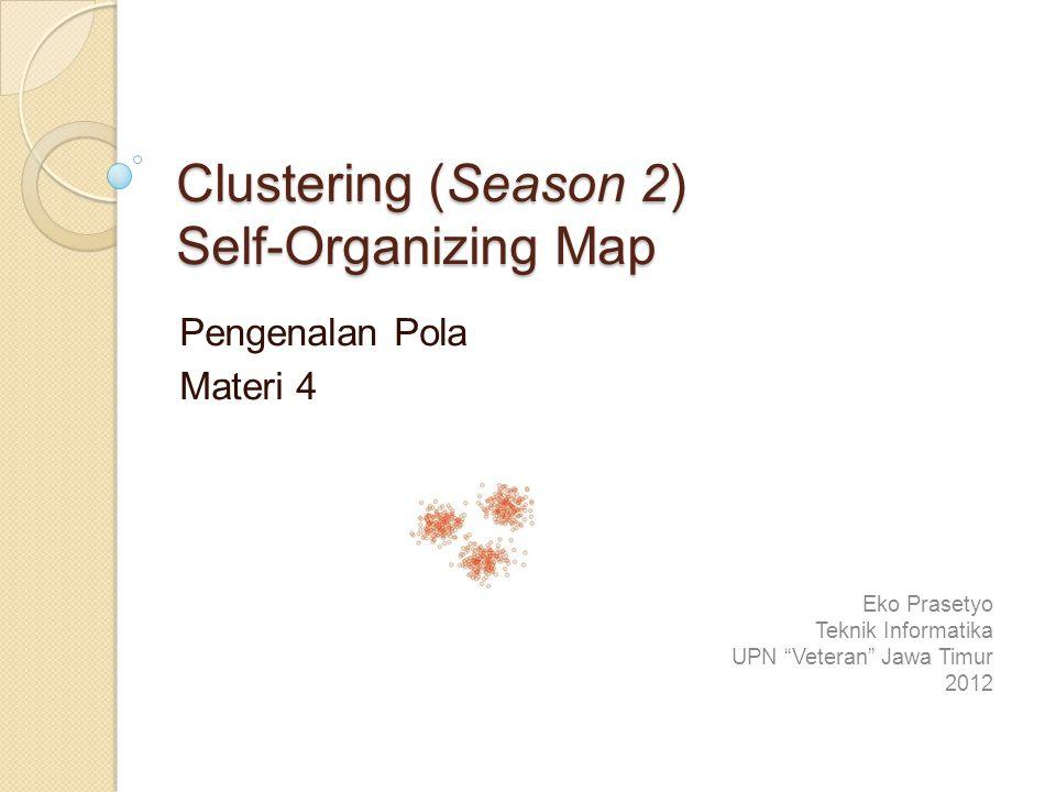 Self-Organizing Map Self-Organizing Map (SOM) pertama kali diperkenalkan oleh Kohonen (Kohonen, 1989) ◦ Memperkenalkan teknik pelatihan ANN yang berbasis winner take all, dimana hanya neuron yang menjadi pemenang yang akan dilakukan pembaruan pada bobotnya.