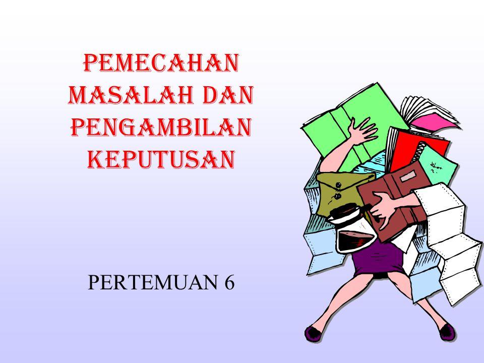 PEMECAHAN MASALAH DAN PENGAMBILAN KEPUTUSAN PERTEMUAN 6