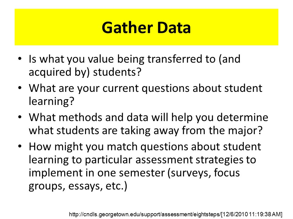 Gather Data Is what you value being transferred to (and acquired by) students.