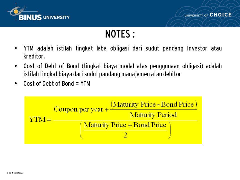 Bina Nusantara NOTES : YTM adalah istilah tingkat laba obligasi dari sudut pandang Investor atau kreditor. Cost of Debt of Bond (tingkat biaya modal a