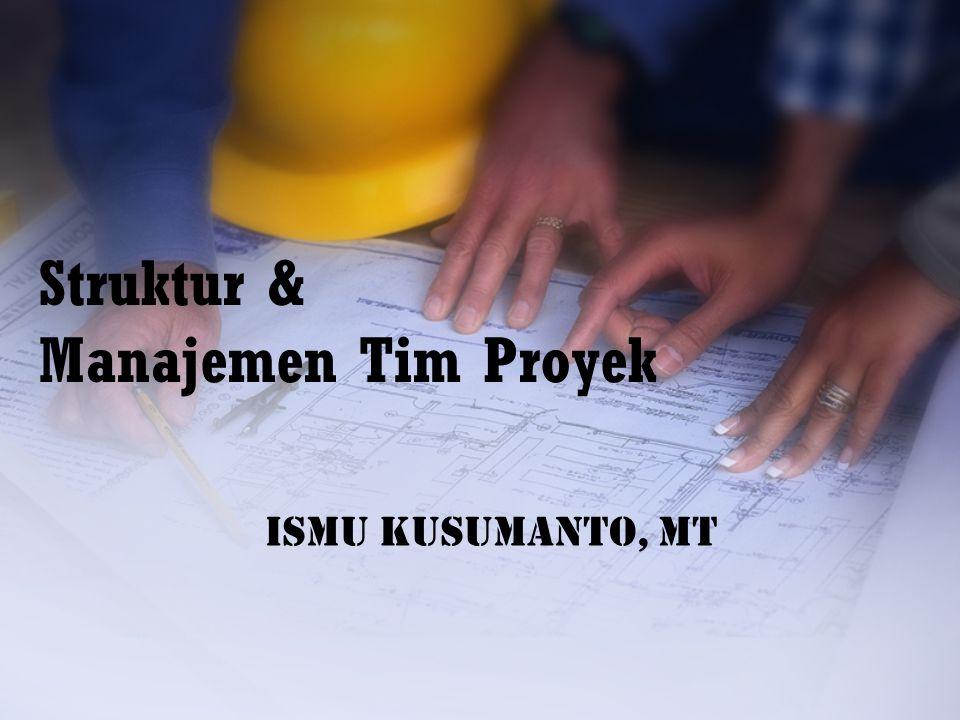Struktur & Manajemen Tim Proyek Ismu Kusumanto, MT