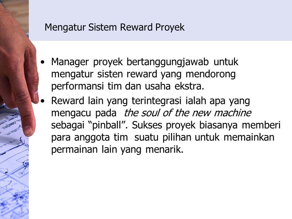 Mengatur Sistem Reward Proyek Manager proyek bertanggungjawab untuk mengatur sisten reward yang mendorong performansi tim dan usaha ekstra. Reward lai