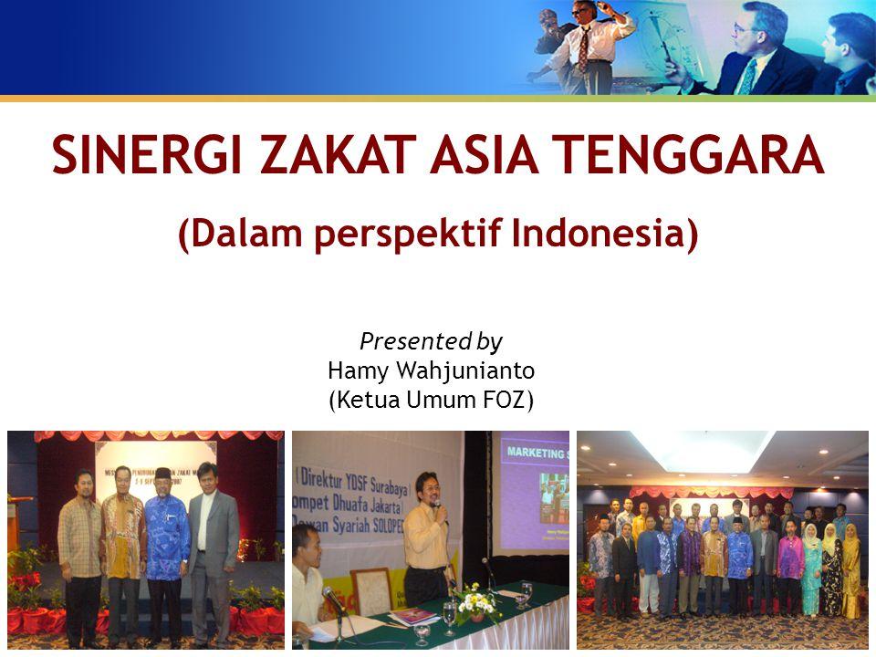 Presented by Hamy Wahjunianto (Ketua Umum FOZ) SINERGI ZAKAT ASIA TENGGARA (Dalam perspektif Indonesia)