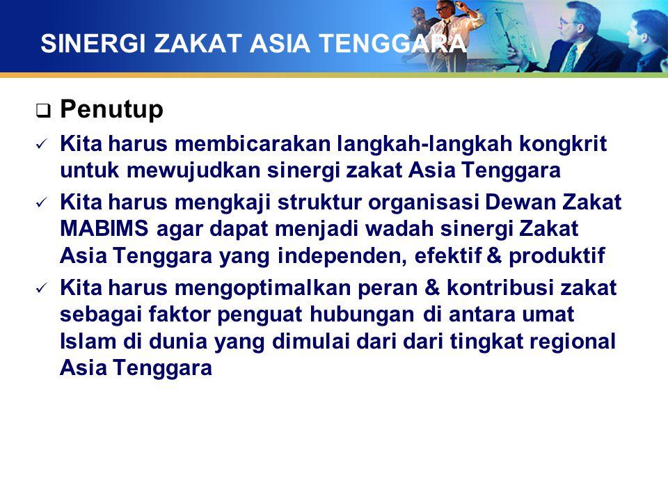 SINERGI ZAKAT ASIA TENGGARA  Penutup Kita harus membicarakan langkah-langkah kongkrit untuk mewujudkan sinergi zakat Asia Tenggara Kita harus mengkaj