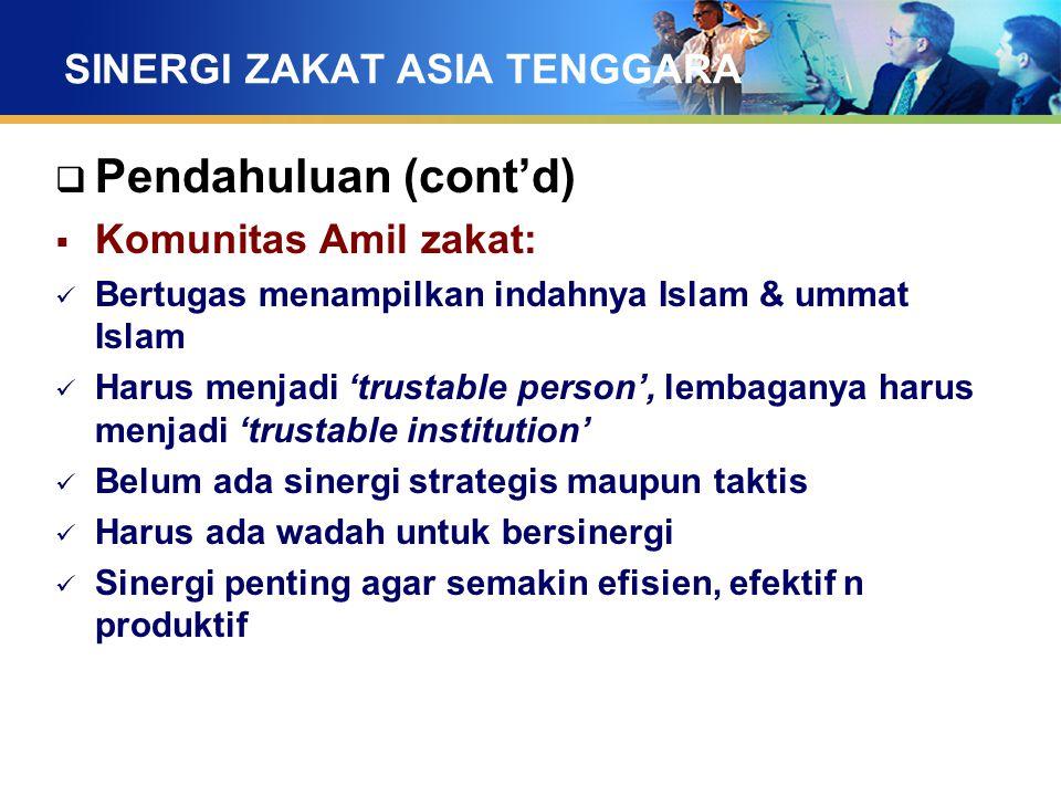 SINERGI ZAKAT ASIA TENGGARA  Pendahuluan (cont'd)  Komunitas Amil zakat: Bertugas menampilkan indahnya Islam & ummat Islam Harus menjadi 'trustable