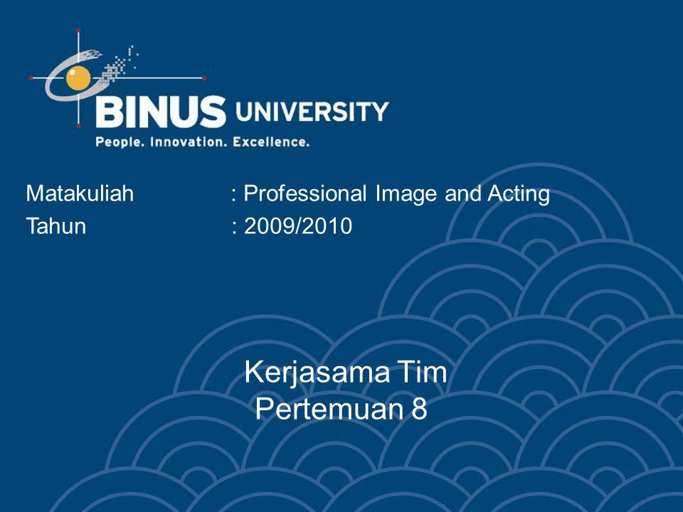 Kerjasama Tim Pertemuan 8 Matakuliah: Professional Image and Acting Tahun : 2009/2010