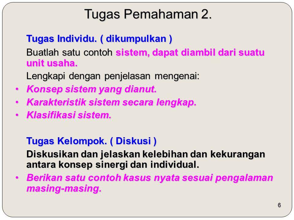 6 Tugas Pemahaman 2. Tugas Individu. ( dikumpulkan ) Buatlah satu contoh sistem, dapat diambil dari suatu unit usaha. Lengkapi dengan penjelasan menge