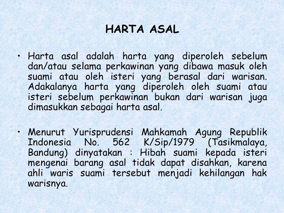 HARTA ASAL Harta asal adalah harta yang diperoleh sebelum dan/atau selama perkawinan yang dibawa masuk oleh suami atau oleh isteri yang berasal dari w