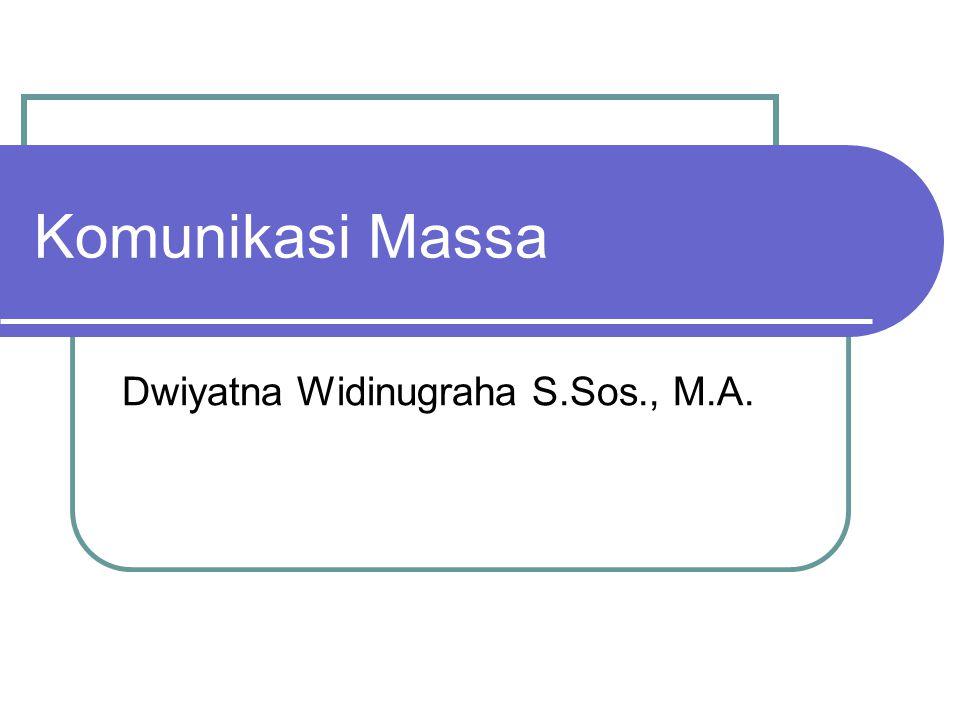 Komunikasi Massa Dwiyatna Widinugraha S.Sos., M.A.