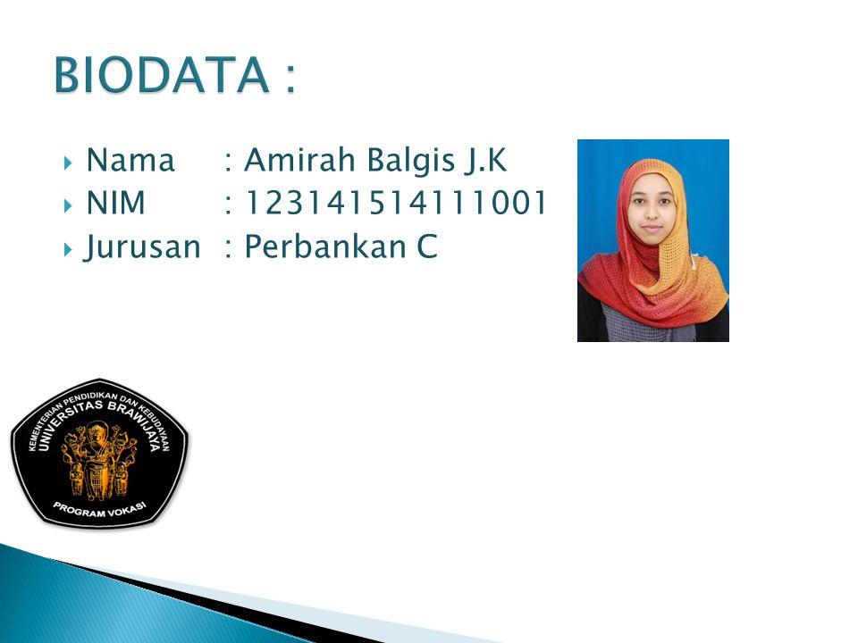  Nama : Amirah Balgis J.K  NIM : 123141514111001  Jurusan : Perbankan C