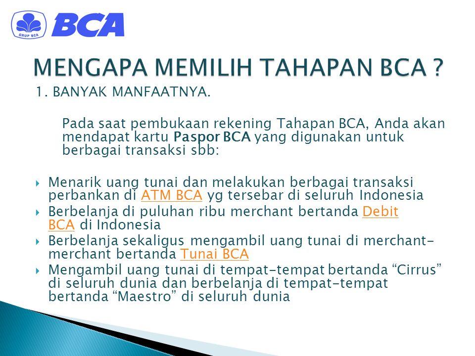 1. BANYAK MANFAATNYA. Pada saat pembukaan rekening Tahapan BCA, Anda akan mendapat kartu Paspor BCA yang digunakan untuk berbagai transaksi sbb:  Men