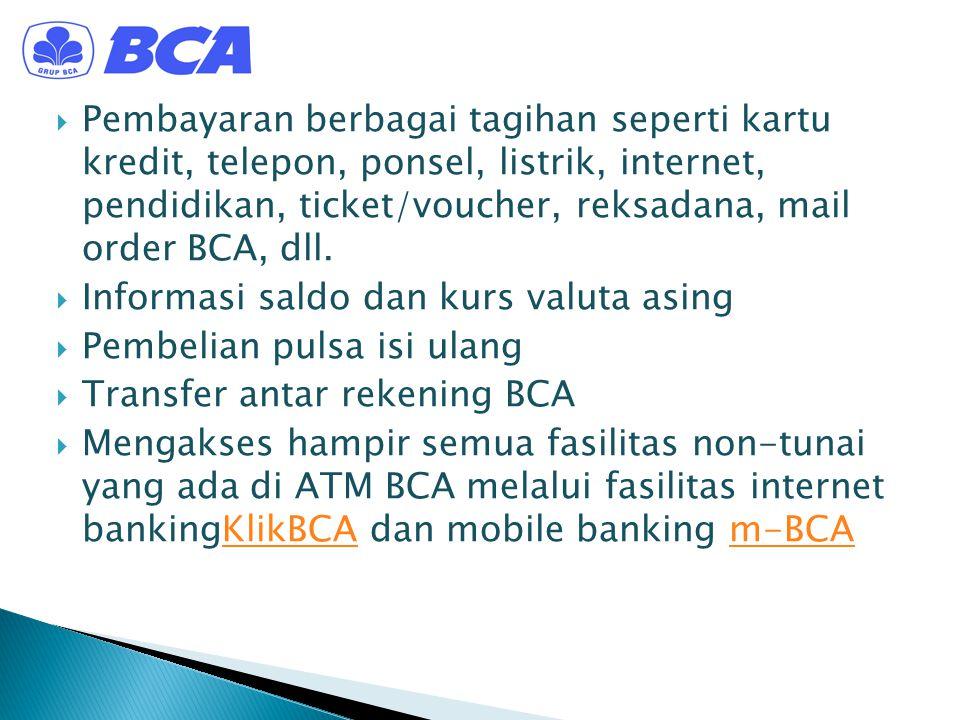  Pembayaran berbagai tagihan seperti kartu kredit, telepon, ponsel, listrik, internet, pendidikan, ticket/voucher, reksadana, mail order BCA, dll. 