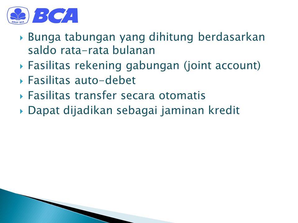  Bunga tabungan yang dihitung berdasarkan saldo rata-rata bulanan  Fasilitas rekening gabungan (joint account)  Fasilitas auto-debet  Fasilitas tr
