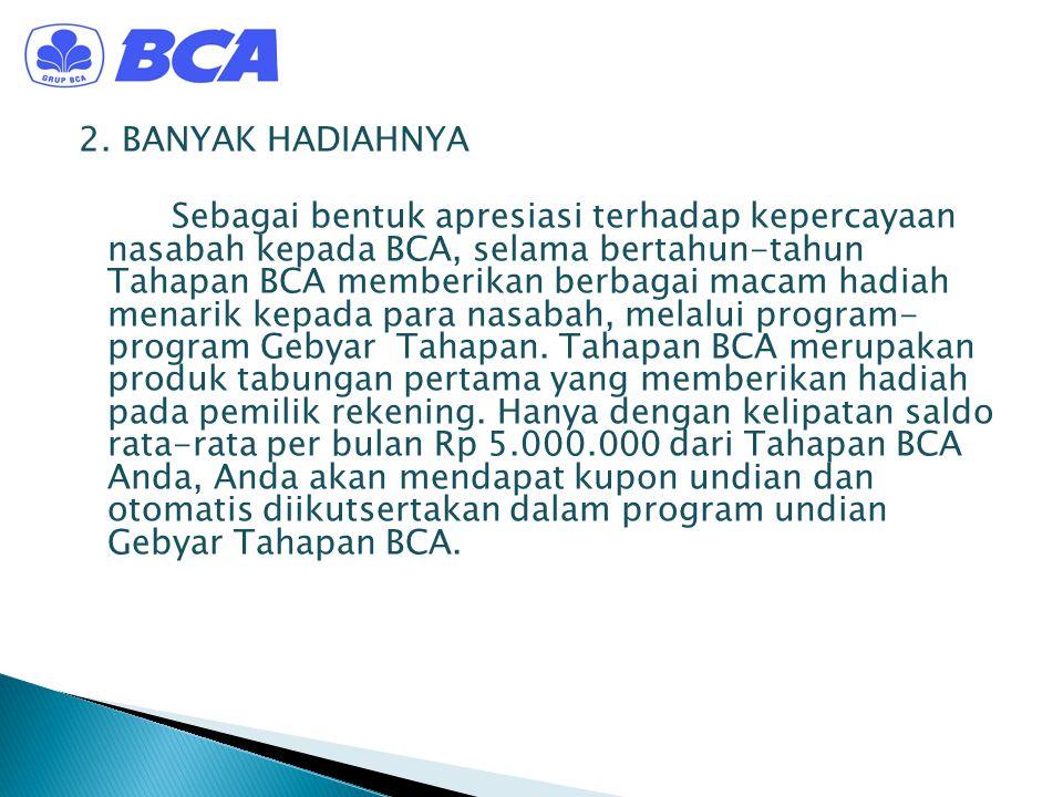 2. BANYAK HADIAHNYA Sebagai bentuk apresiasi terhadap kepercayaan nasabah kepada BCA, selama bertahun-tahun Tahapan BCA memberikan berbagai macam hadi