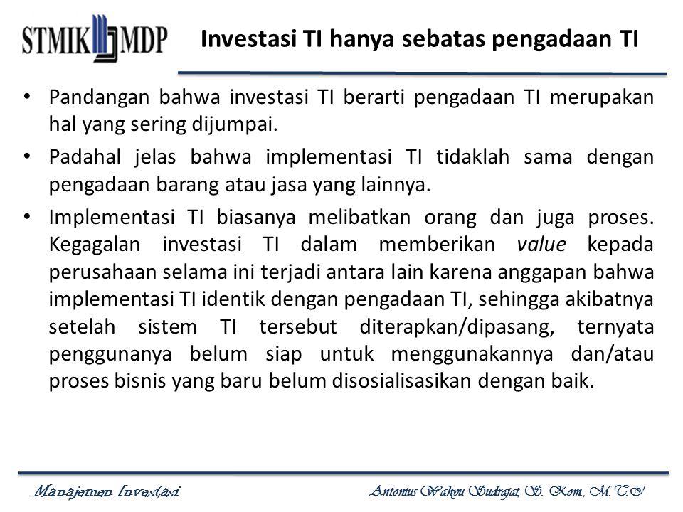 Manajemen Investasi Antonius Wahyu Sudrajat, S. Kom., M.T.I Investasi TI hanya sebatas pengadaan TI Pandangan bahwa investasi TI berarti pengadaan TI