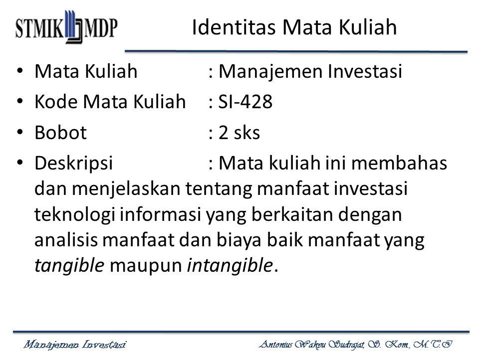Manajemen Investasi Antonius Wahyu Sudrajat, S. Kom., M.T.I Identitas Mata Kuliah Mata Kuliah: Manajemen Investasi Kode Mata Kuliah: SI-428 Bobot: 2 s