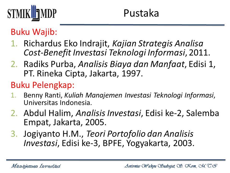 Manajemen Investasi Antonius Wahyu Sudrajat, S. Kom., M.T.I Pustaka Buku Wajib: 1.Richardus Eko Indrajit, Kajian Strategis Analisa Cost-Benefit Invest