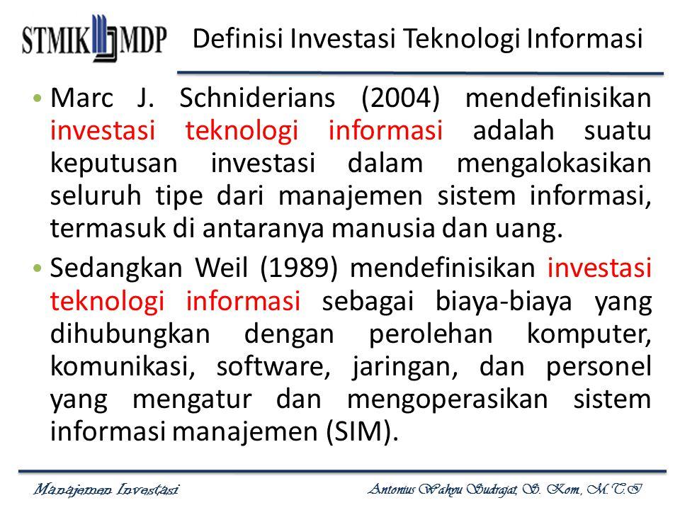 Manajemen Investasi Antonius Wahyu Sudrajat, S. Kom., M.T.I Definisi Investasi Teknologi Informasi Marc J. Schniderians (2004) mendefinisikan investas