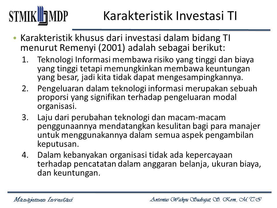 Manajemen Investasi Antonius Wahyu Sudrajat, S. Kom., M.T.I Karakteristik Investasi TI Karakteristik khusus dari investasi dalam bidang TI menurut Rem