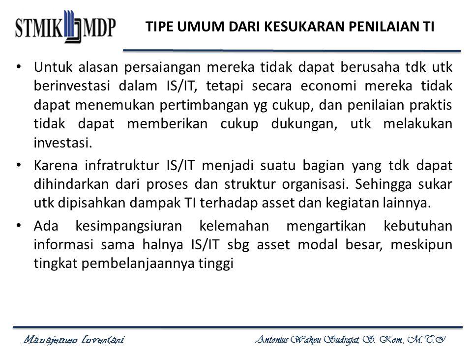 Manajemen Investasi Antonius Wahyu Sudrajat, S. Kom., M.T.I TIPE UMUM DARI KESUKARAN PENILAIAN TI Untuk alasan persaiangan mereka tidak dapat berusaha