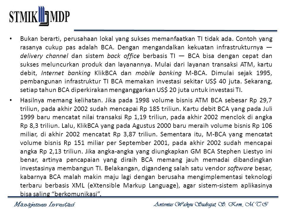 Manajemen Investasi Antonius Wahyu Sudrajat, S. Kom., M.T.I Bukan berarti, perusahaan lokal yang sukses memanfaatkan TI tidak ada. Contoh yang rasanya