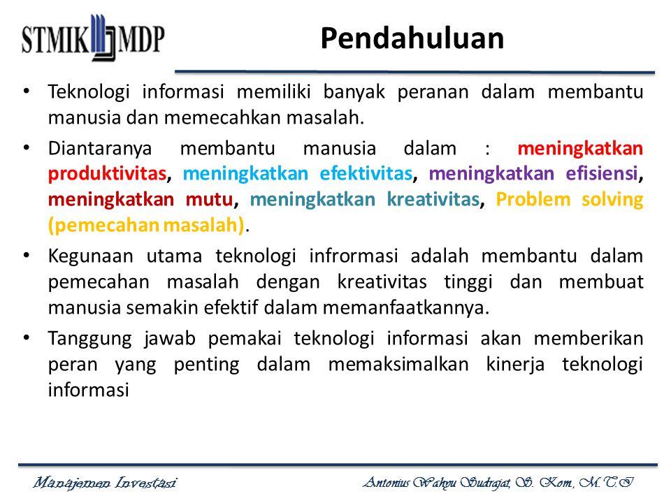 Manajemen Investasi Antonius Wahyu Sudrajat, S. Kom., M.T.I Pendahuluan Teknologi informasi memiliki banyak peranan dalam membantu manusia dan memecah